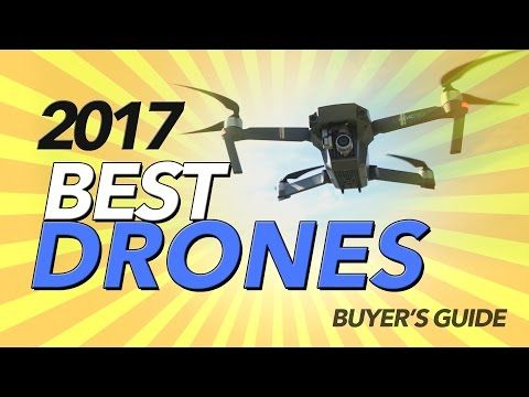 2017 BEST DRONES - BUYER'S GUIDE - YouTube