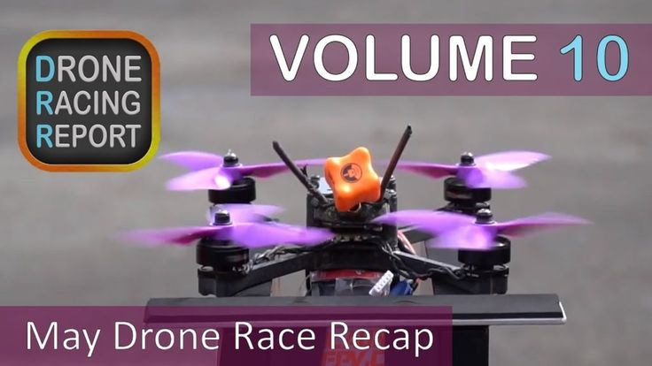 May Drone Race Recap  Drone Racing Report Volume 10  Episode 10 is our May Drone...