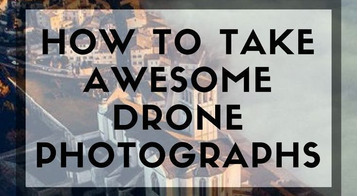 Aerial photography drone : How to Take Awesome Drone