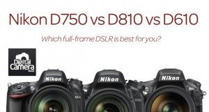 Nikon D750 vs D810 vs D610: 10 key differences you need to know