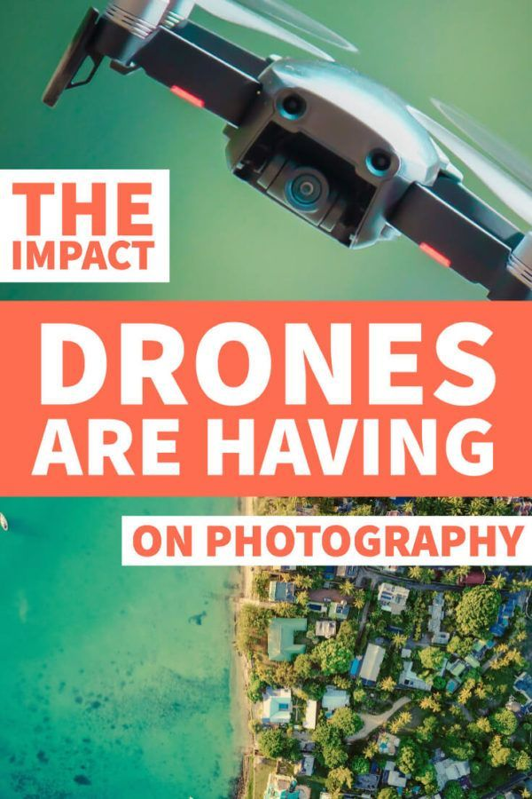 People Drone Photography : The Impact Drones Are Having On Photography