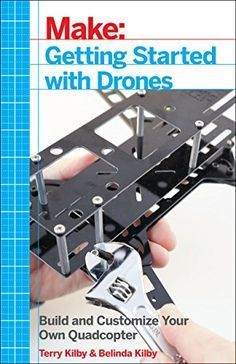 Make: Getting Started with Drones: Build and Customize Your Own Quadcopter - Terry Kilby | shopswell