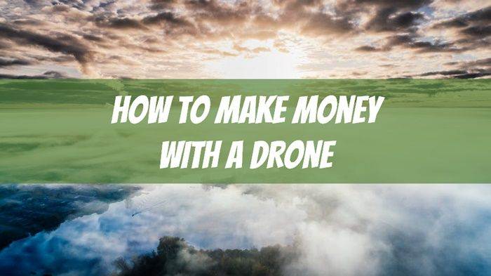 How to Make Money with a Drone: Up to $200 an Hour on the Side